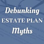 Debunking Estate Plan Myths For Cleveland Taxpayers